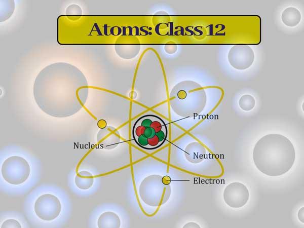 Atoms: Class 12